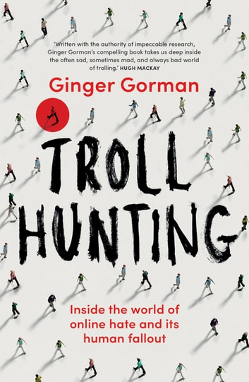 Troll Hunting - Inside the world of online hate and its human fallout ebook by Ginger Gorman
