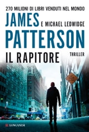 Il rapitore - Un caso di Michael Bennett, negoziatore NYPD ebook by James Patterson, Michael Ledwidge