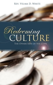 Redeeming Culture - The Other Side of the Coin ebook by Rev. Velma D. White