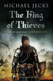 The King Of Thieves - (Knights Templar 26) ebook by Michael Jecks