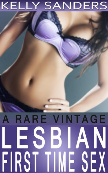 A Rare Vintage - Lesbian First Time Sex ebook by Kelly Sanders