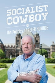 Socialist Cowboy - The Politics of Peter Kormos ebook by Larry Savage