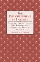 The Enlightenment in Practice ebook by Jeremy L. Caradonna