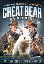 Travels with Gannon and Wyatt: Great Bear Rainforest ebook by Patti Wheeler, Keith Hemstreet