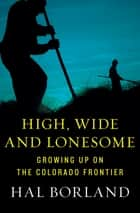 High, Wide and Lonesome - Growing Up on the Colorado Frontier ebook by Hal Borland