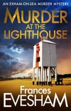 Murder At the Lighthouse ebook by Frances Evesham