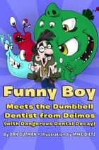 Funny Boy Meets the Dumbbell Dentist from Deimos (with Dangerous Dental Decay) ebook by Dan Gutman, Mike Dietz
