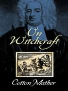 On Witchcraft ebook by Cotton Mather