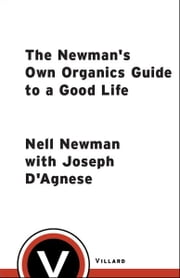 The Newman's Own Organics Guide to a Good Life - Simple Measures That Benefit You and the Place You Live ebook by Nell Newman,Joseph D'Agnese