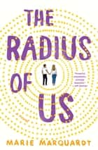 The Radius of Us - A Novel ebook by