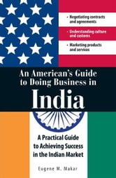 An American's Guide to Doing Business in India ebook by Eugene M Makar