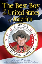 The Best Boy in the United States of America - A Memoir of Blessings and Kisses ebook by Dr. Ron Wolfson