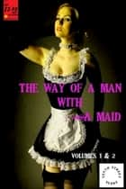 The Way of a Man With a Maid - Volumes 1-2 ebook by