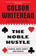 The Noble Hustle - Poker, Beef Jerky, and Death ebook by Colson Whitehead