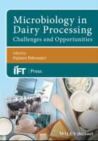 Microbiology in Dairy Processing - Challenges and Opportunities ebook by Palmiro Poltronieri