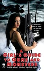 A Girl's Guide to Guns and Monsters ebook by Martin H. Greenberg, Kerrie L. Hughes