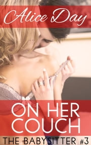 On Her Couch - The Babysitter, #3 ebook by Alice Day