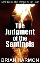 The Judgment of the Sentinels (The Temple of the Blind #6) ebook by Brian Harmon
