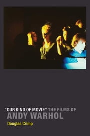 """Our Kind of Movie"" - The Films of Andy Warhol ebook by Douglas Crimp"