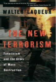 The New Terrorism: Fanaticism and the Arms of Mass Destruction ebook by Walter Laqueur