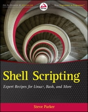 Shell Scripting - Expert Recipes for Linux, Bash and more ebook by Steve Parker