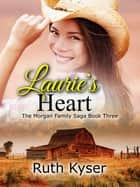"Laurie's Heart (Book 3 in ""The Morgan Family Saga"") ebook by Ruth Kyser"
