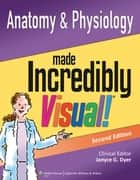 Anatomy and Physiology Made Incredibly Visual! ebook by Janyce G. Dyer