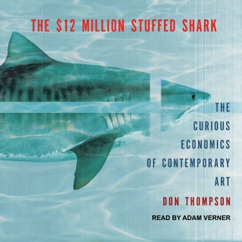 The $12 Million Stuffed Shark - The Curious Economics of Contemporary Art audiobook by Don Thompson