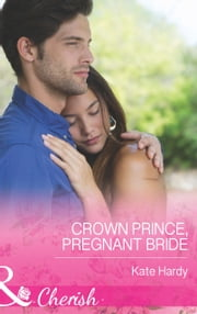 Crown Prince, Pregnant Bride (Mills & Boon Cherish) ebook by Kate Hardy
