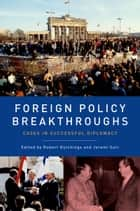 Foreign Policy Breakthroughs - Cases in Successful Diplomacy ebook by Robert Hutchings, Jeremi Suri