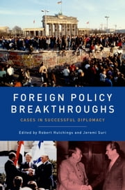 Foreign Policy Breakthroughs: Cases in Successful Diplomacy ebook by Robert Hutchings,Jeremi Suri