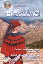 Sunshine and Shadows in New Mexico's Past, Volume 2 - The U.S. Territorial Period, 1848-1912 ebook by Richard Melzer