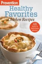 Prevention Healthy Favorites: Chicken Recipes ebook by The Editors of Prevention