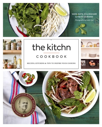 The Kitchn Cookbook - Recipes, Kitchens & Tips to Inspire Your Cooking ebook by Sara Kate Gillingham,Faith Durand