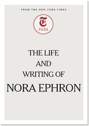 The Life and Writing of Nora Ephron ebook by The New York Times