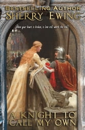 A Knight To Call My Own ebook by Sherry Ewing