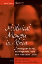 Historical Memory in Africa ebook by Mamadou Diawara,Bernard Lategan,Jörn Rüsen