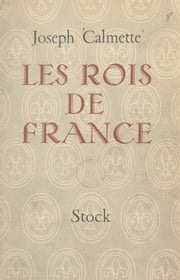 Les Rois de France ebook by Joseph Calmette