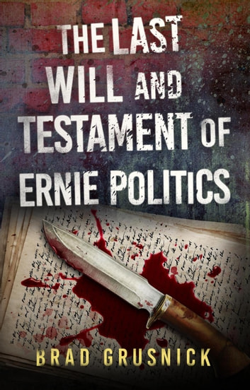 The Last Will and Testament of Ernie Politics - Vagrant Mystery Series, #1 ebook by Brad Grusnick