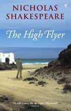 The High Flyer ebook by Nicholas Shakespeare