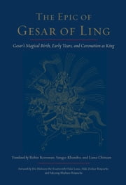 The Epic of Gesar of Ling - Gesar's Magical Birth, Early Years, and Coronation as King ebook by Robin Kornman,Lama Chonam,Sangye Khandro,Sakyong Mipham Rinpoche