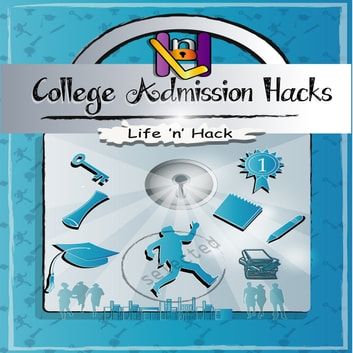 College Admission Hacks audiobook by Life 'n' Hack