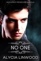 No One (Element Preservers Series, Book 3.5) ebook by Alycia Linwood