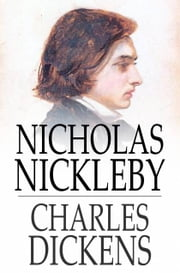 Nicholas Nickleby - A Faithful Account of the Fortunes, Misfortunes, Uprisings, Downfallings and Complete Career of the Nickelby Family ebook by Charles Dickens