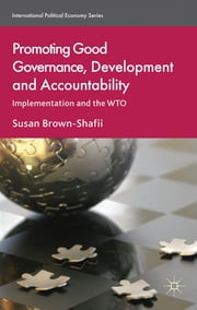 Promoting Good Governance, Development and Accountability - Implementation and the WTO ebook by Susan Brown-Shafii