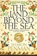The Land Beyond the Sea ebook by Sharon Penman