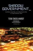 Shadow Government - Surveillance, Secret Wars, and a Global Security State in a Single-Superpower World ebook by Tom Engelhardt, Glenn Greenwald