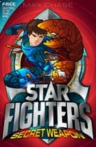 STAR FIGHTERS 8: Secret Weapon ebook by Max Chase