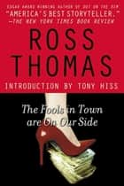 The Fools in Town Are on Our Side ebook by Ross Thomas, Tony Hiss