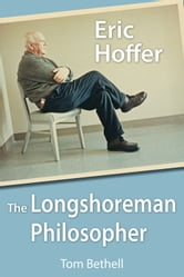 Eric Hoffer - The Longshoreman Philosopher ebook by Tom Bethell
